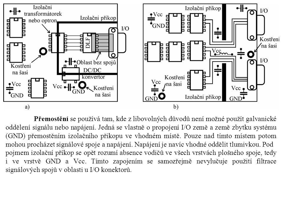 Přemostění se používá tam, kde z libovolných důvodů není možné použít galvanické oddělení signálu nebo napájení. Jedná se vlastně o propojení I/O země a země zbytku systému (GND) přemostěním izolačního přikopu ve vhodném místě. Pouze nad tímto místem potom mohou procházet signálové spoje a napájení. Napájení je navíc vhodné oddělit tlumivkou. Pod