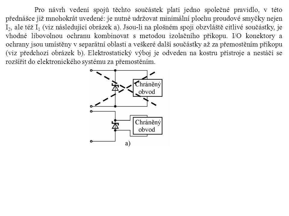 Pro návrh vedení spojů těchto součástek platí jedno společné pravidlo, v této přednášce již mnohokrát uvedené: je nutné udržovat minimální plochu proudové smyčky nejen I2, ale též I1 (viz následující obrázek a).