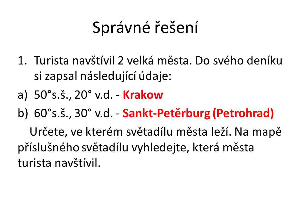 Správné řešení Turista navštívil 2 velká města. Do svého deníku si zapsal následující údaje: 50°s.š., 20° v.d. - Krakow.
