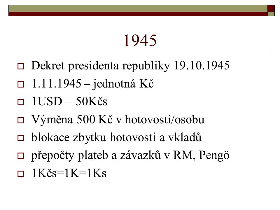 1945 Dekret presidenta republiky 19.10.1945 1.11.1945 – jednotná Kč