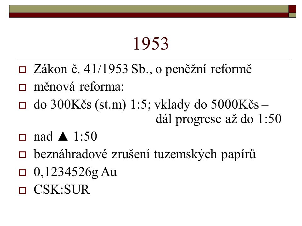 1953 Zákon č. 41/1953 Sb., o peněžní reformě měnová reforma: