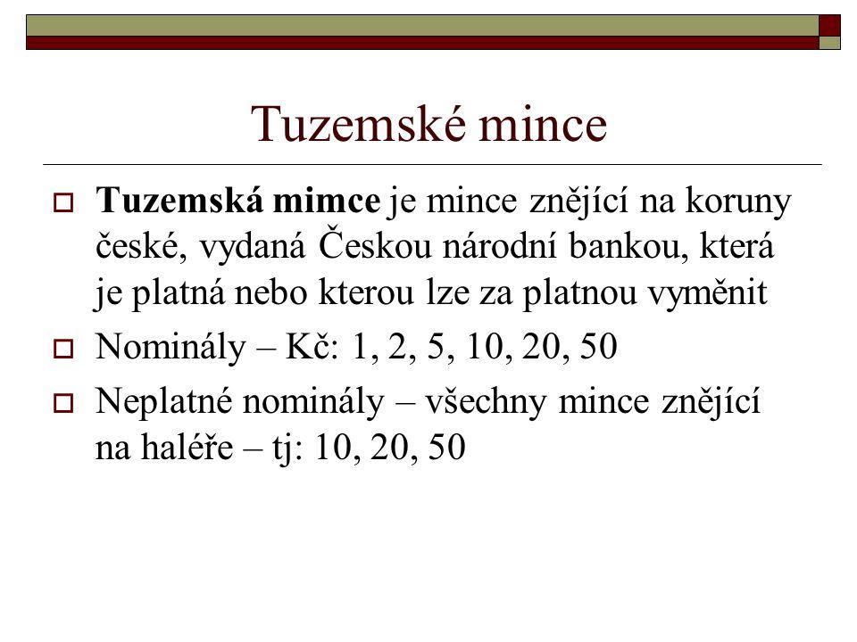 Tuzemské mince Tuzemská mimce je mince znějící na koruny české, vydaná Českou národní bankou, která je platná nebo kterou lze za platnou vyměnit.