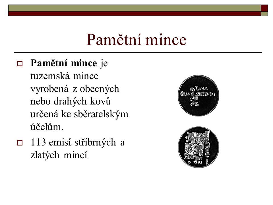 Pamětní mince Pamětní mince je tuzemská mince vyrobená z obecných nebo drahých kovů určená ke sběratelským účelům.