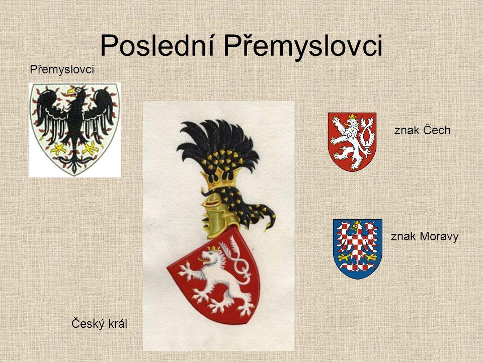 Poslední Přemyslovci Přemyslovci znak Čech znak Moravy Český král
