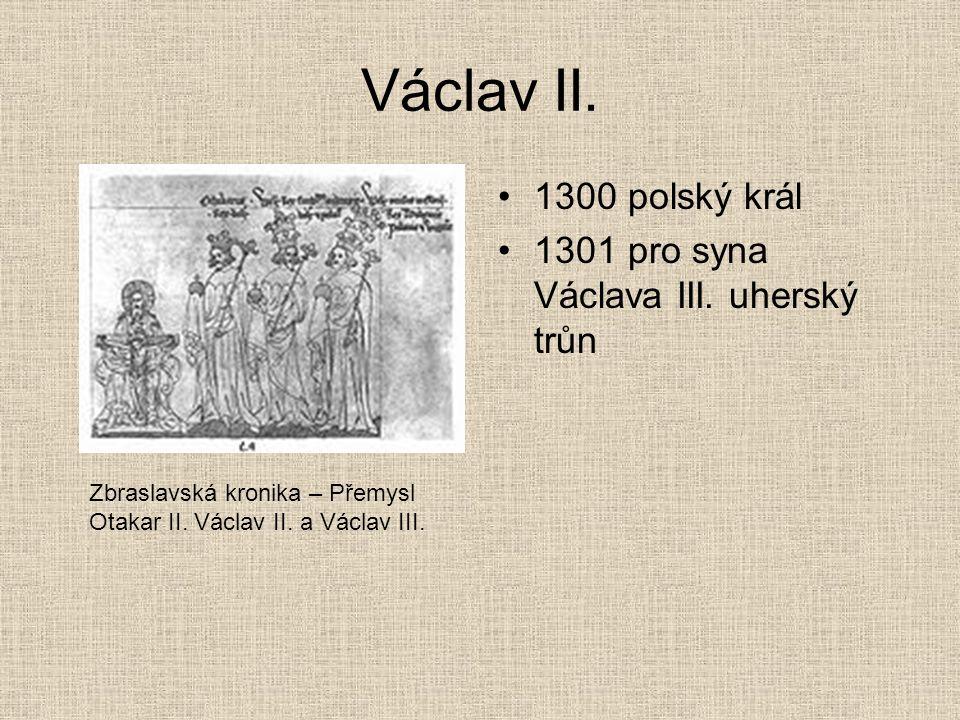 Václav II. 1300 polský král 1301 pro syna Václava III. uherský trůn