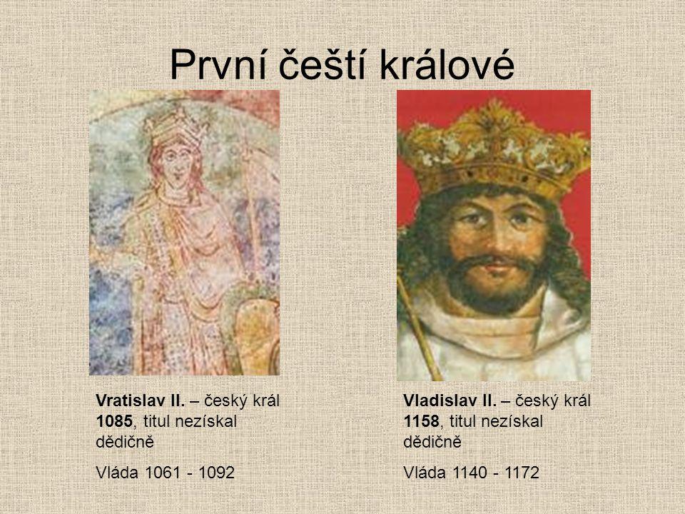 První čeští králové Vratislav II. – český král 1085, titul nezískal dědičně. Vláda 1061 - 1092.