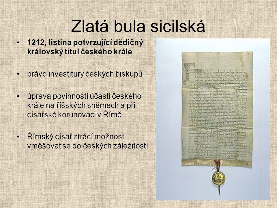 Zlatá bula sicilská 1212, listina potvrzující dědičný královský titul českého krále. právo investitury českých biskupů.