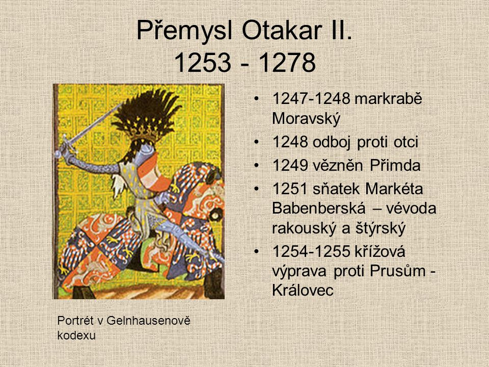 Přemysl Otakar II. 1253 - 1278 1247-1248 markrabě Moravský