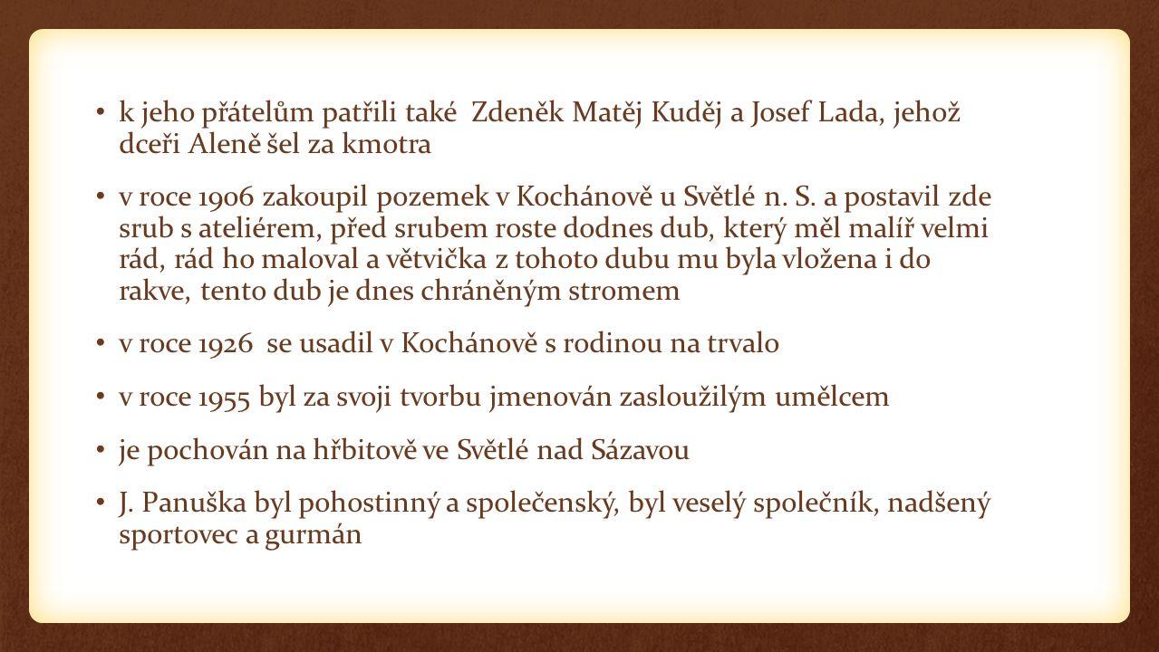 k jeho přátelům patřili také Zdeněk Matěj Kuděj a Josef Lada, jehož dceři Aleně šel za kmotra