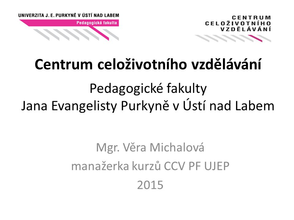 Mgr. Věra Michalová manažerka kurzů CCV PF UJEP 2015