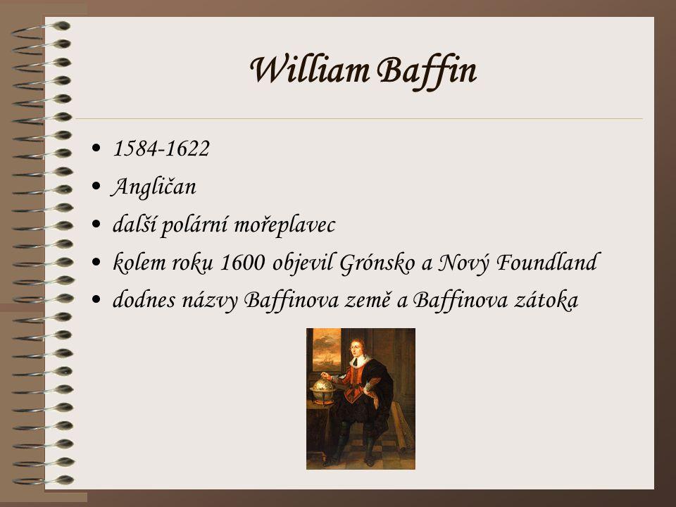 William Baffin 1584-1622 Angličan další polární mořeplavec
