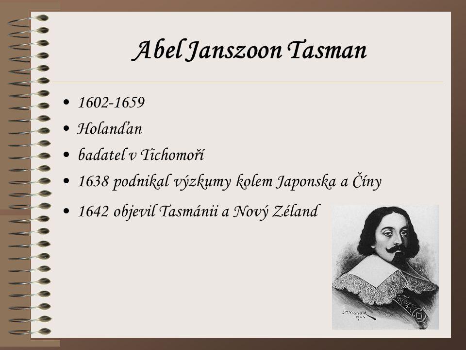 Abel Janszoon Tasman 1602-1659 Holanďan badatel v Tichomoří