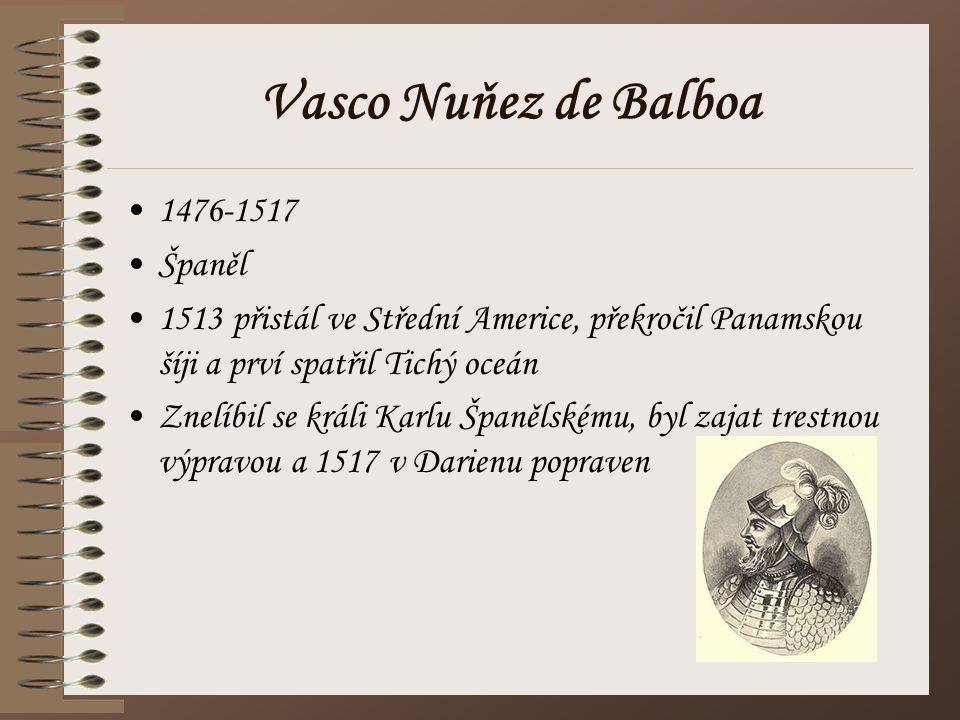 Vasco Nuňez de Balboa 1476-1517 Španěl