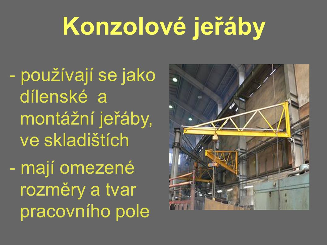 Konzolové jeřáby - používají se jako dílenské a montážní jeřáby, ve skladištích.