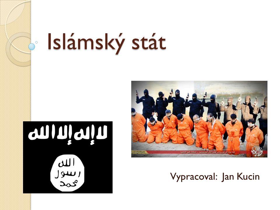 Islámský stát Vypracoval: Jan Kucin