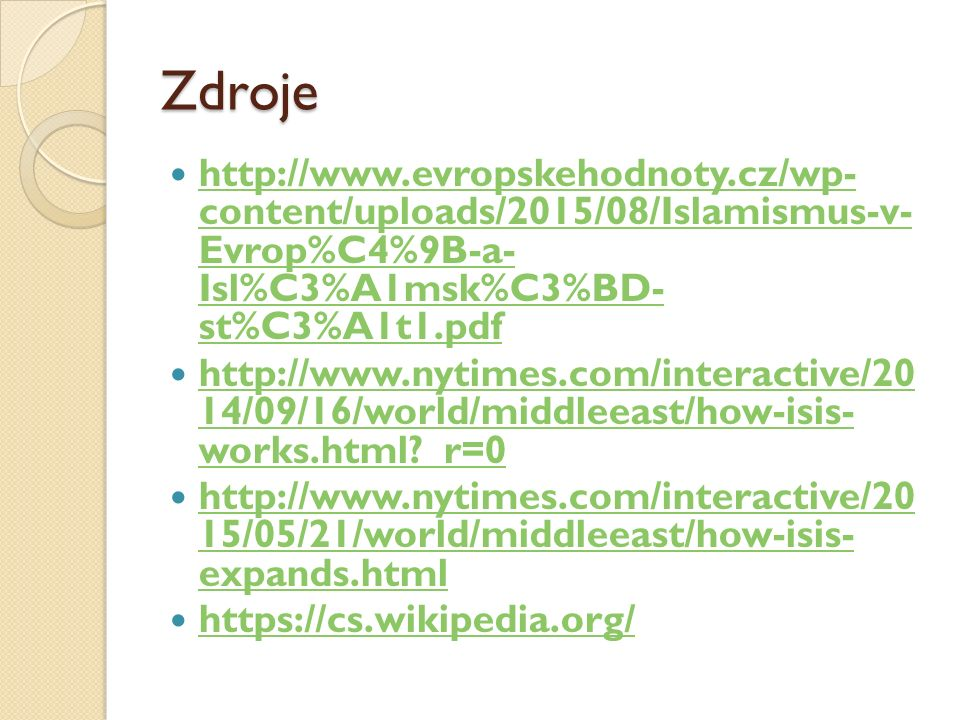 Zdroje http://www.evropskehodnoty.cz/wp- content/uploads/2015/08/Islamismus-v- Evrop%C4%9B-a- Isl%C3%A1msk%C3%BD- st%C3%A1t1.pdf.