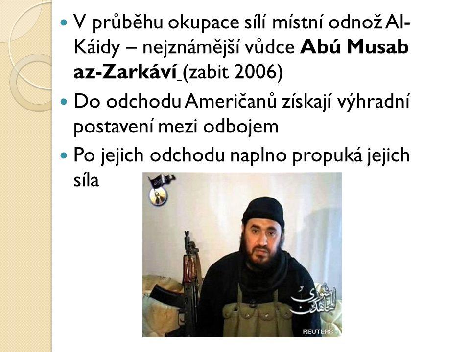 V průběhu okupace sílí místní odnož Al- Káidy – nejznámější vůdce Abú Musab az-Zarkáví (zabit 2006)