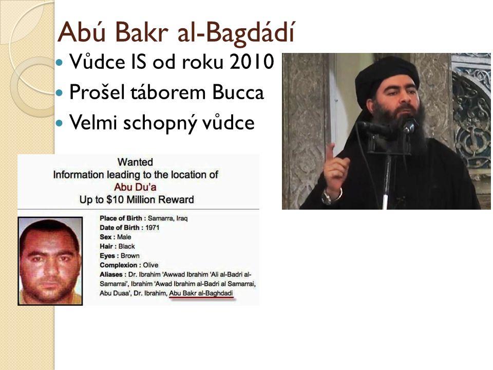 Abú Bakr al-Bagdádí Vůdce IS od roku 2010 Prošel táborem Bucca