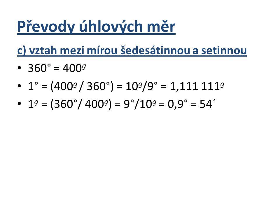 Převody úhlových měr c) vztah mezi mírou šedesátinnou a setinnou