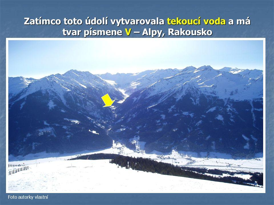 Zatímco toto údolí vytvarovala tekoucí voda a má tvar písmene V – Alpy, Rakousko