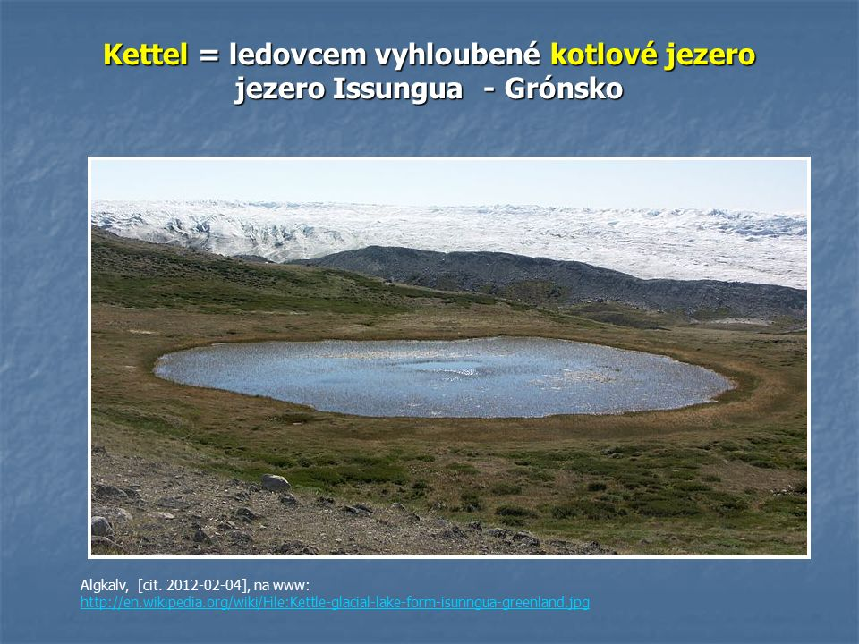 Kettel = ledovcem vyhloubené kotlové jezero jezero Issungua - Grónsko