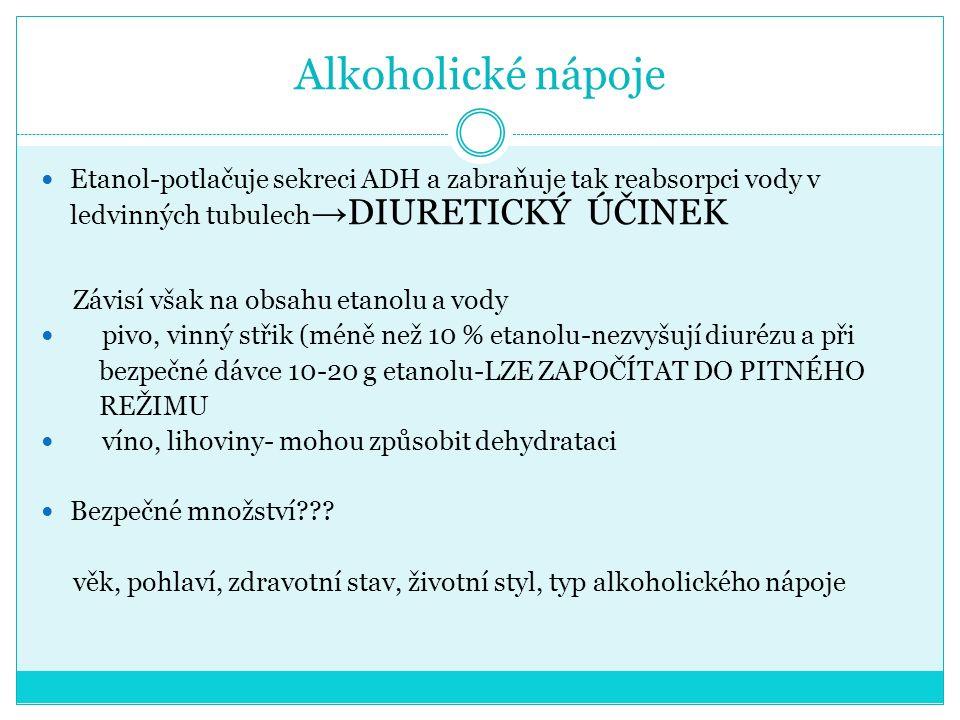 Alkoholické nápoje Etanol-potlačuje sekreci ADH a zabraňuje tak reabsorpci vody v ledvinných tubulech→DIURETICKÝ ÚČINEK.