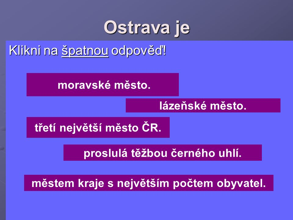 Ostrava je Klikni na špatnou odpověď! moravské město. lázeňské město.