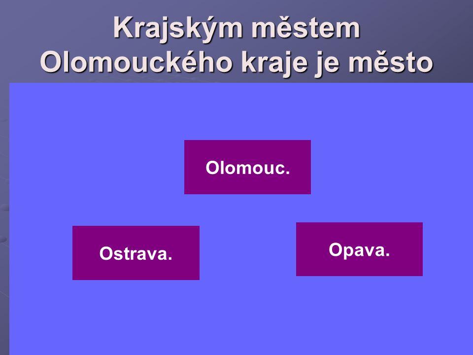 Krajským městem Olomouckého kraje je město