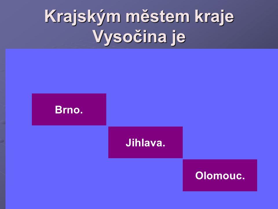 Krajským městem kraje Vysočina je