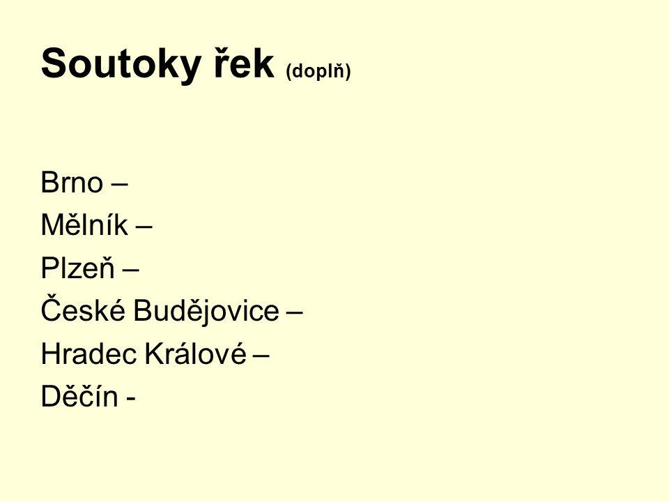 Soutoky řek (doplň) Brno – Mělník – Plzeň – České Budějovice –