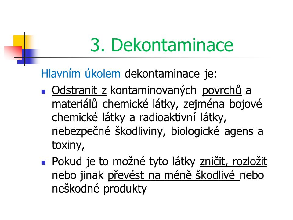 3. Dekontaminace Hlavním úkolem dekontaminace je: