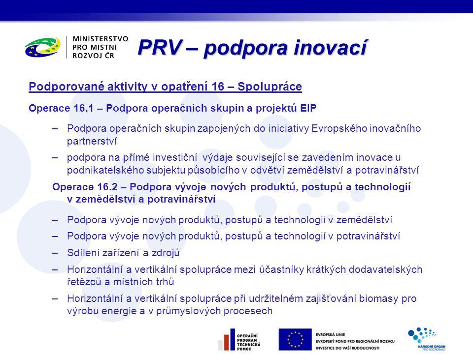 PRV – podpora inovací Podporované aktivity v opatření 16 – Spolupráce