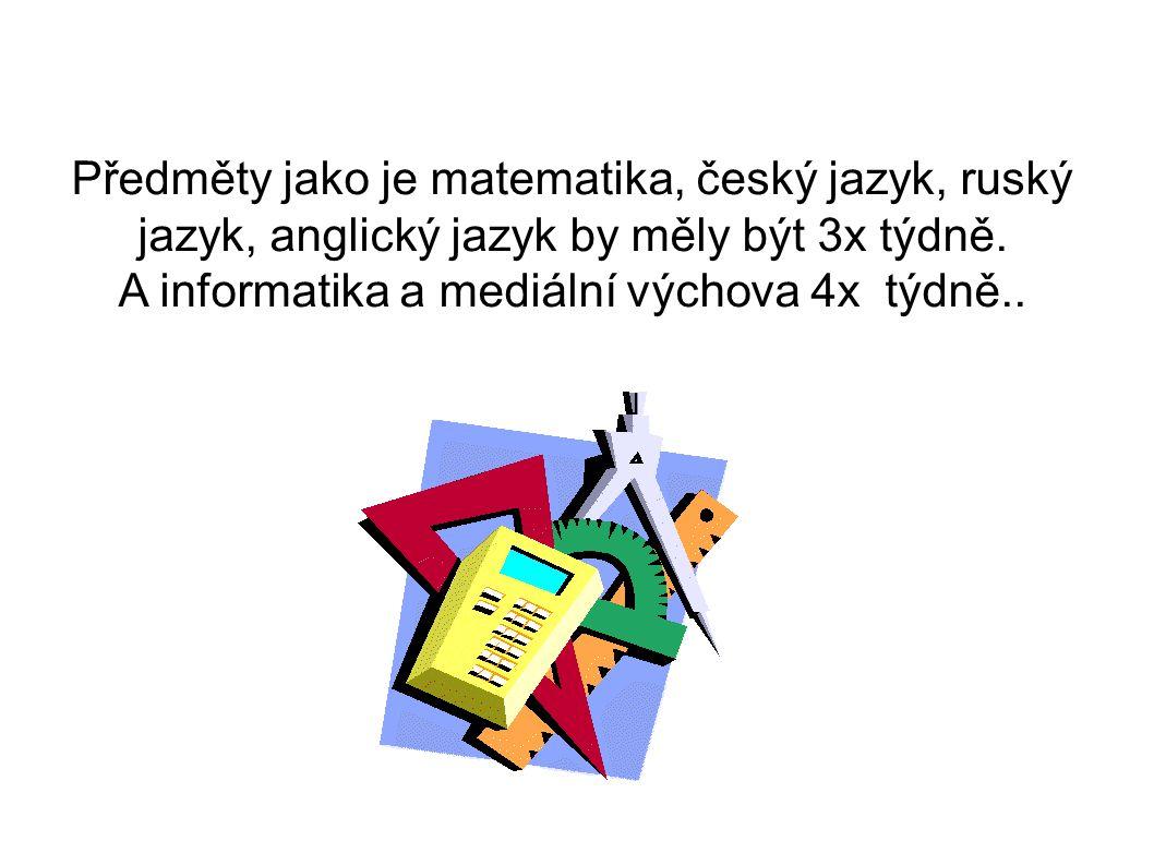Předměty jako je matematika, český jazyk, ruský jazyk, anglický jazyk by měly být 3x týdně.
