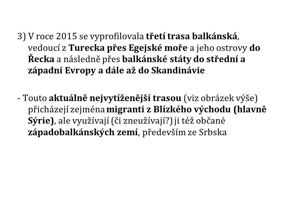 3) V roce 2015 se vyprofilovala třetí trasa balkánská, vedoucí z Turecka přes Egejské moře a jeho ostrovy do Řecka a následně přes balkánské státy do střední a západní Evropy a dále až do Skandinávie