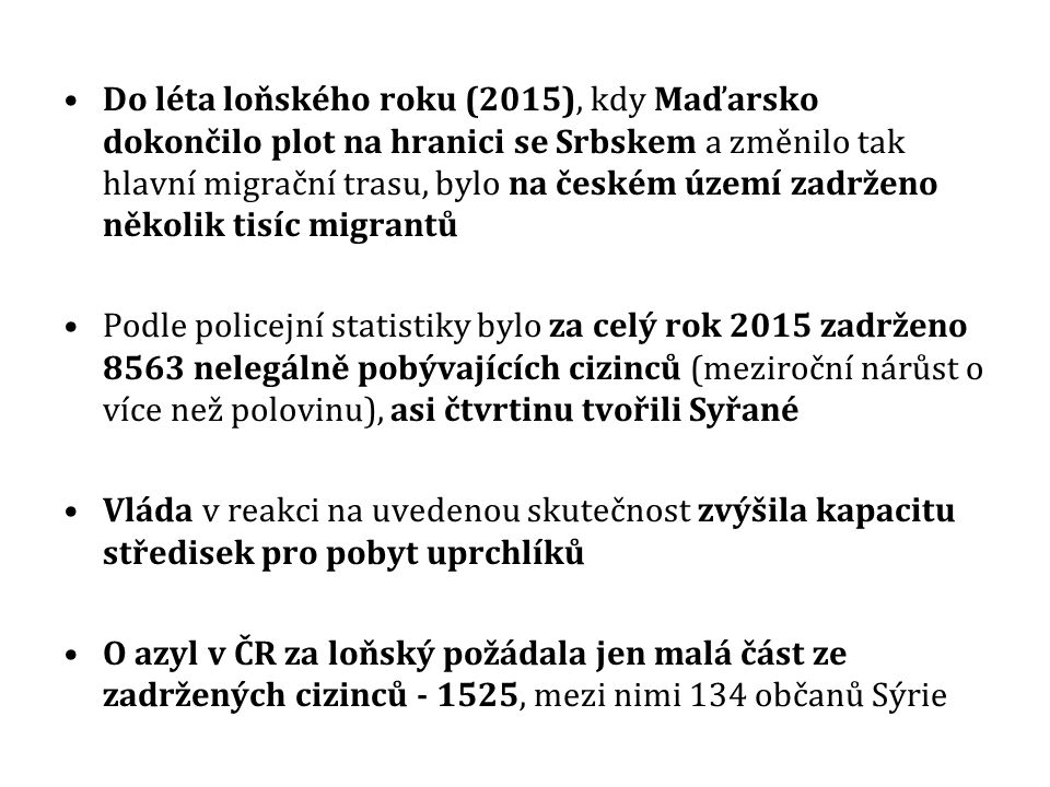 Do léta loňského roku (2015), kdy Maďarsko dokončilo plot na hranici se Srbskem a změnilo tak hlavní migrační trasu, bylo na českém území zadrženo několik tisíc migrantů