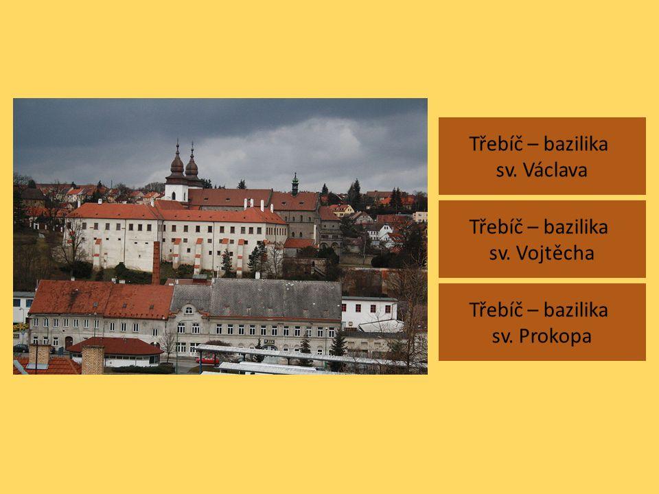 Třebíč – bazilika sv. Václava Třebíč – bazilika sv. Vojtěcha Třebíč – bazilika sv. Prokopa