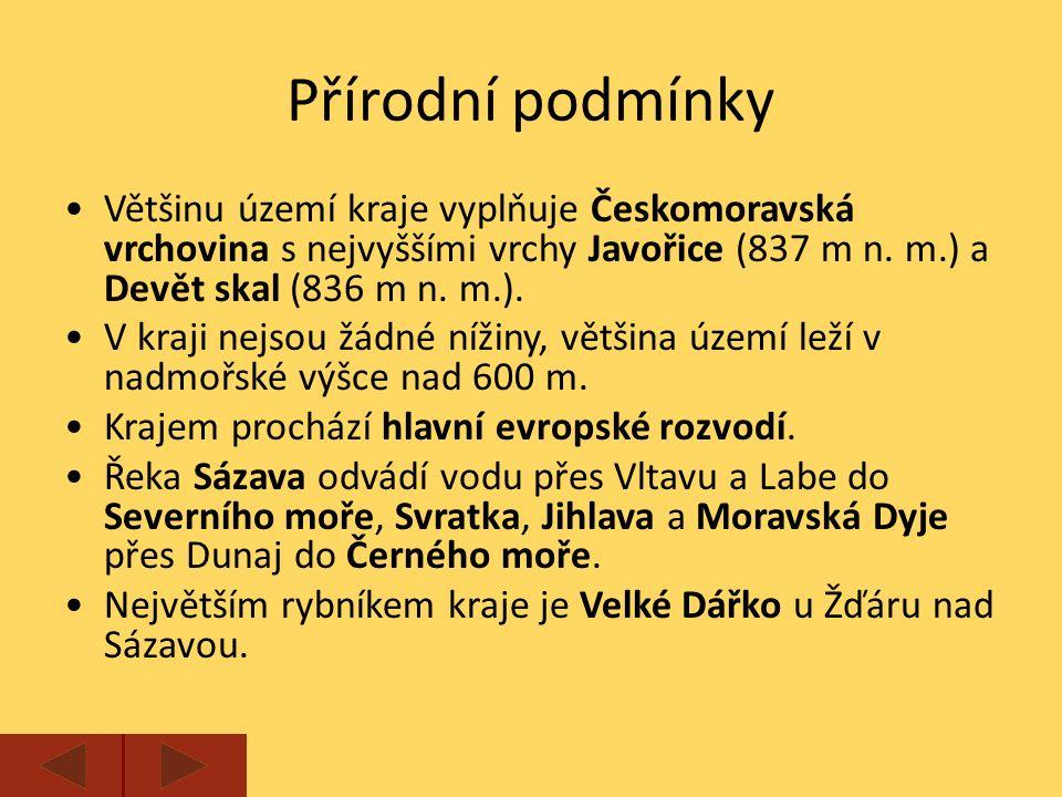 Přírodní podmínky Většinu území kraje vyplňuje Českomoravská vrchovina s nejvyššími vrchy Javořice (837 m n. m.) a Devět skal (836 m n. m.).