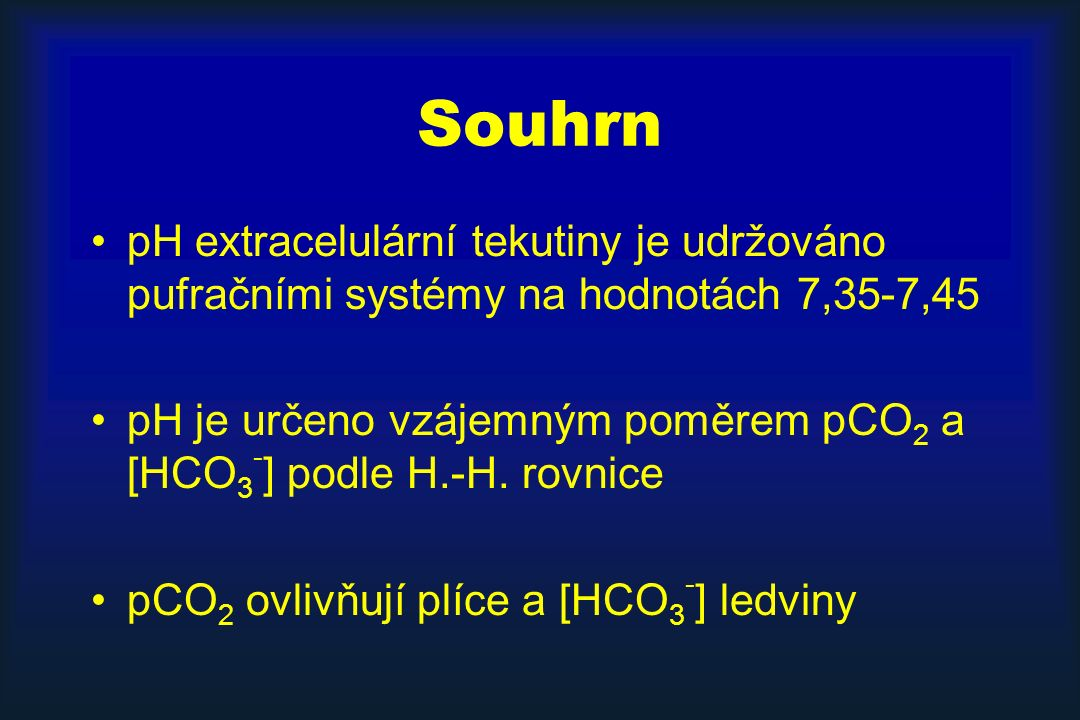 Souhrn pH extracelulární tekutiny je udržováno pufračními systémy na hodnotách 7,35-7,45.