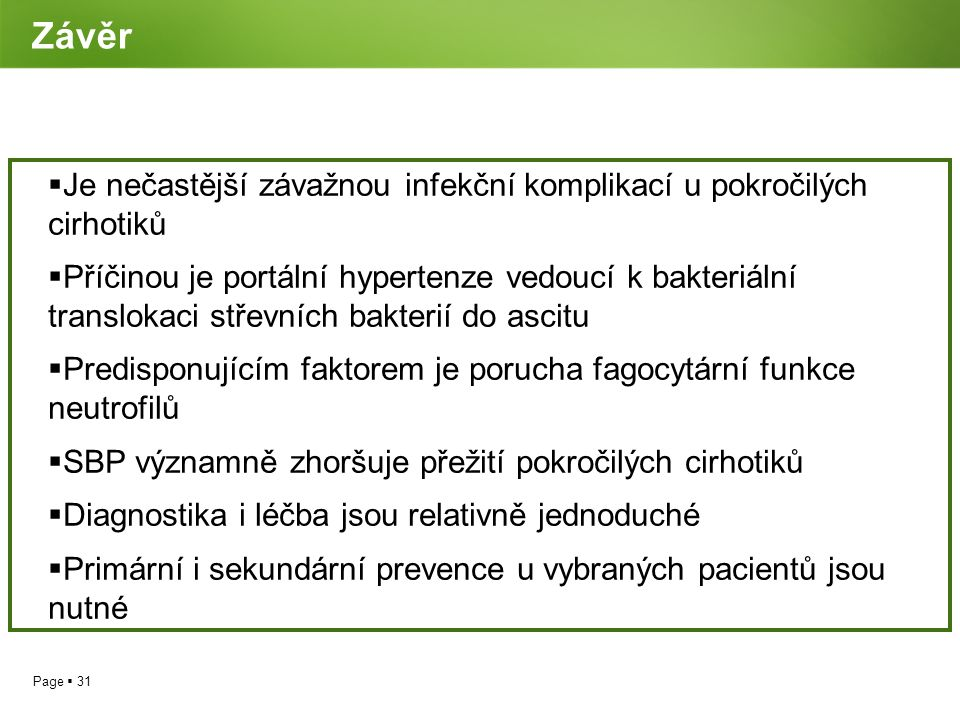 Závěr Je nečastější závažnou infekční komplikací u pokročilých cirhotiků.