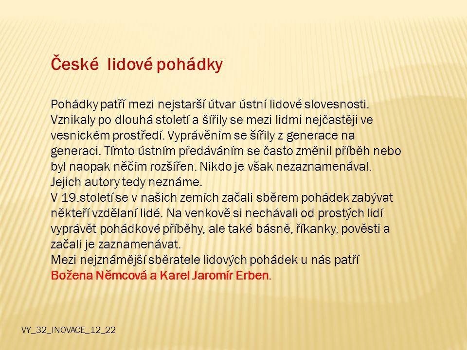 České lidové pohádky Pohádky patří mezi nejstarší útvar ústní lidové slovesnosti.