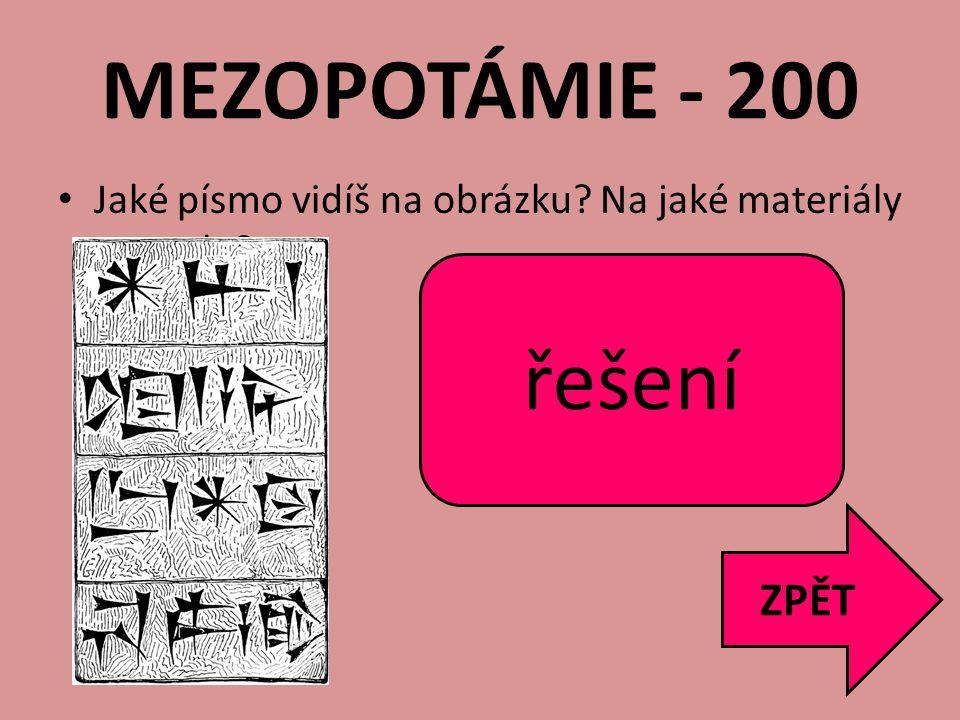 MEZOPOTÁMIE - 200 řešení Klínové písmo Kámen, hliněné destičky ZPĚT