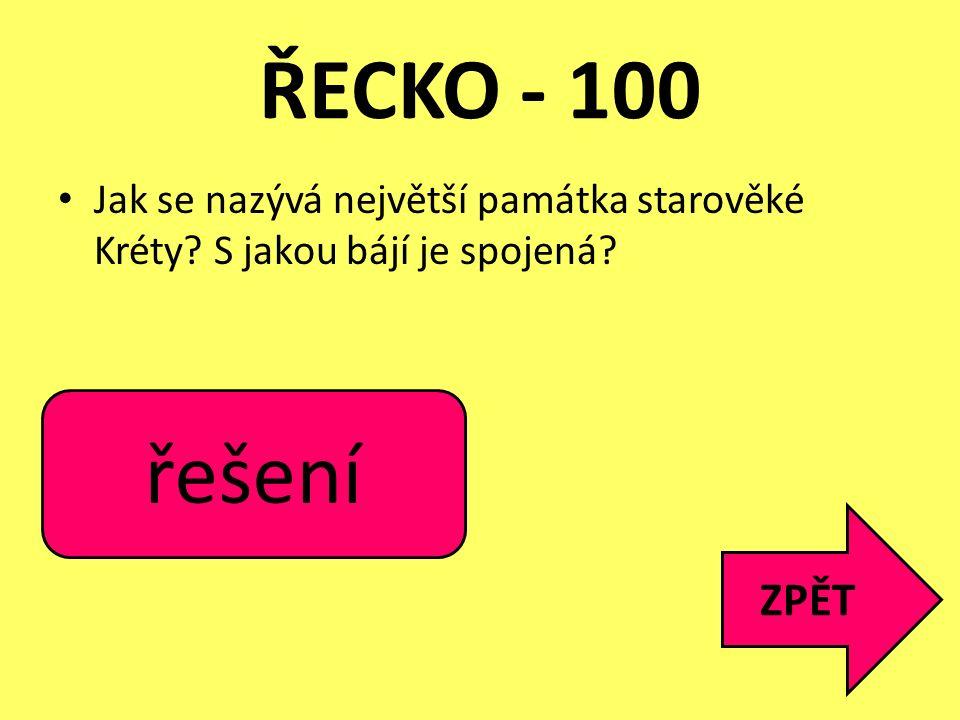 ŘECKO - 100 Jak se nazývá největší památka starověké Kréty S jakou bájí je spojená Knósský palác.