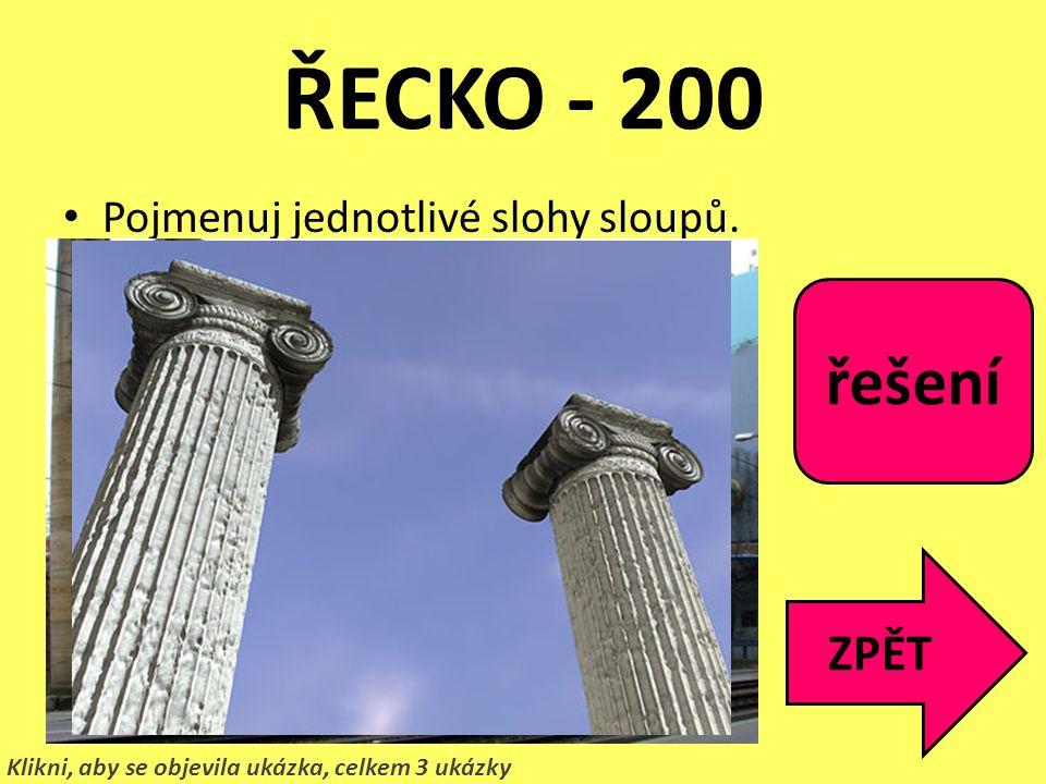 ŘECKO - 200 řešení ZPĚT Pojmenuj jednotlivé slohy sloupů. Korintský