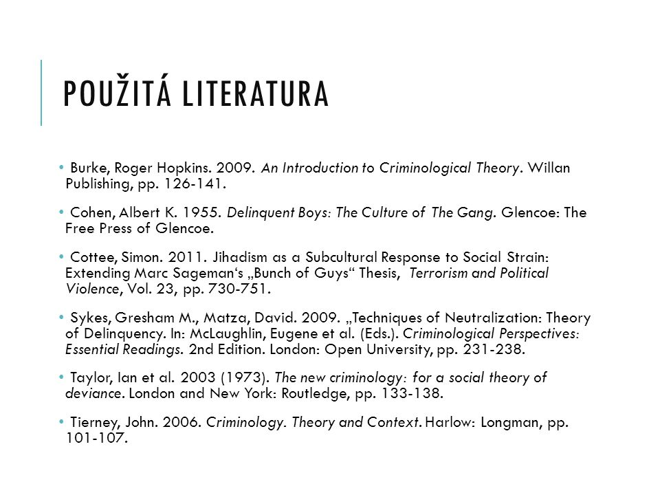 použitá literatura Burke, Roger Hopkins. 2009. An Introduction to Criminological Theory. Willan Publishing, pp. 126-141.