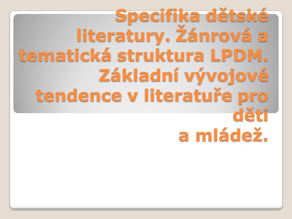 Specifika dětské literatury. Žánrová a tematická struktura LPDM