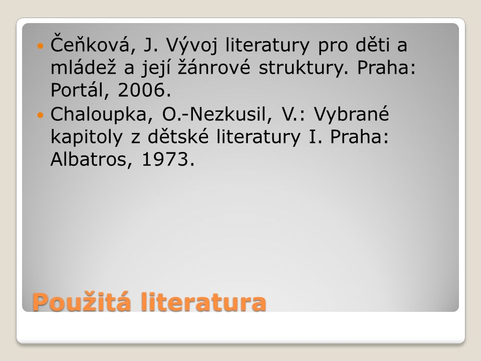 Čeňková, J. Vývoj literatury pro děti a mládež a její žánrové struktury. Praha: Portál, 2006.