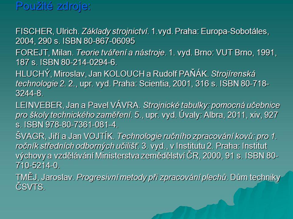 Použité zdroje: FISCHER, Ulrich. Základy strojnictví. 1.vyd. Praha: Europa-Sobotáles, 2004, 290 s. ISBN 80-867-06095.