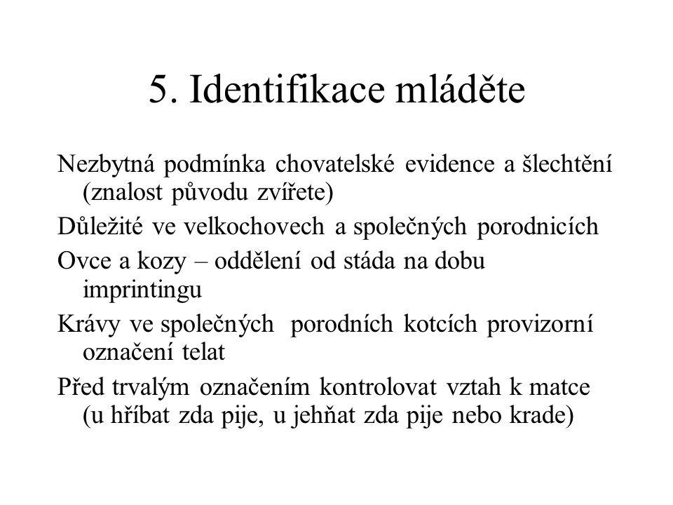 5. Identifikace mláděte Nezbytná podmínka chovatelské evidence a šlechtění (znalost původu zvířete)