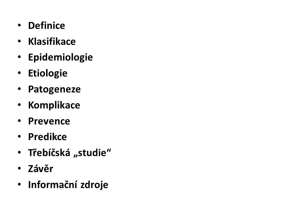 """Definice Klasifikace. Epidemiologie. Etiologie. Patogeneze. Komplikace. Prevence. Predikce. Třebíčská """"studie"""
