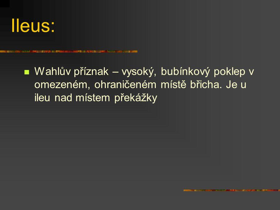 Ileus: Wahlův příznak – vysoký, bubínkový poklep v omezeném, ohraničeném místě břicha.